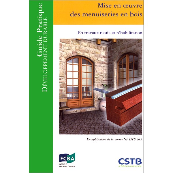 mise en oeuvre des menuiseries en bois cstb livre guide technique du bois. Black Bedroom Furniture Sets. Home Design Ideas