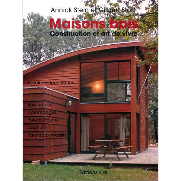 maisons bois construction et art de vivre annick stein gilbert storti livre guide. Black Bedroom Furniture Sets. Home Design Ideas