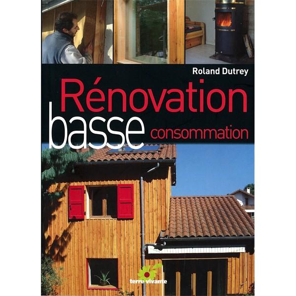 R novation basse consommation roland dutrey livre guide technique du bois - Livre renovation maison ...