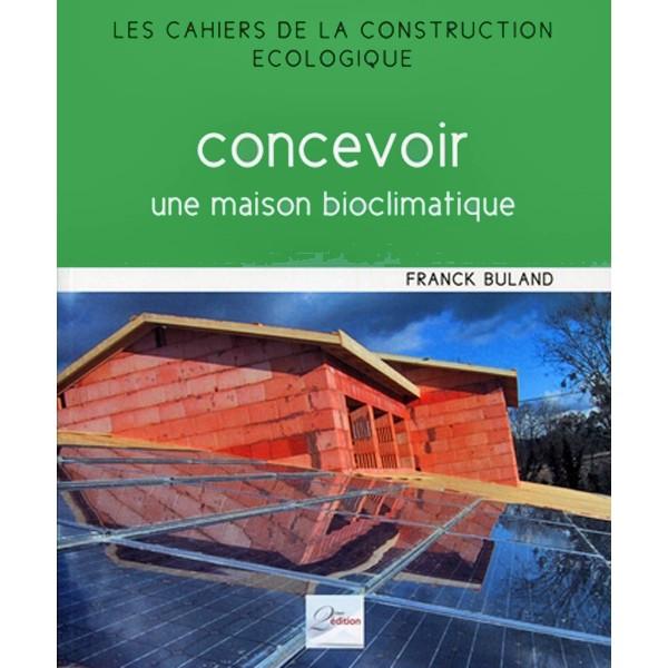 concevoir une maison bioclimatique la librairie du bois