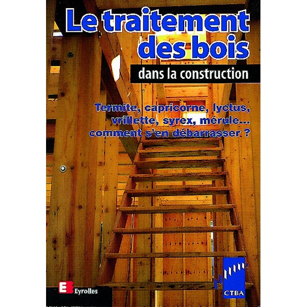 le traitement des bois dans la construction ctba livre guide technique du bois. Black Bedroom Furniture Sets. Home Design Ideas