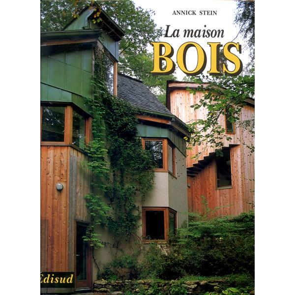La maison bois annick stein livre guide technique du bois for Livre construction bois