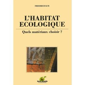 l 39 habitat cologique quels mat riaux choisir friedrich kur livre guide technique du bois. Black Bedroom Furniture Sets. Home Design Ideas